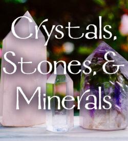 Crystals, Stones, & Minerals